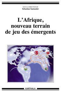 AFRIQUE, NOUVEAU TERRAIN DE JEU DES EMERGENTS