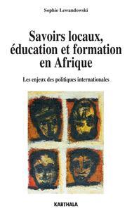SAVOIRS LOCAUX, EDUCATION ET FORMATION. LES ENJEUX DES POLITIQUES INTERNATIONALES EN AFRIQUE