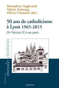 50 ANS DE CATHOLICISME A LYON 1965-2015