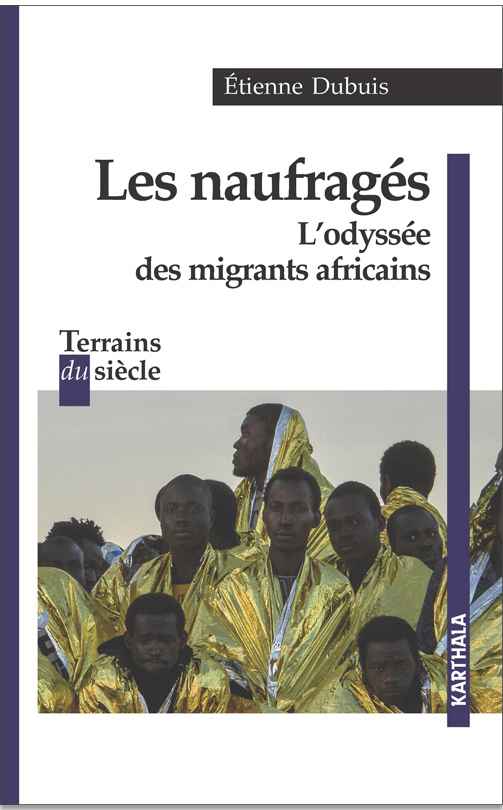 NAUFRAGES. L'ODYSSEE DES MIGRANTS AFRICAINS