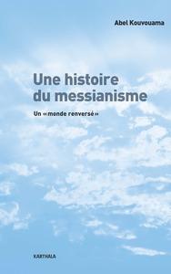 """UNE HISTOIRE DU MESSIANISME. UNMONDE RENVERSE"""""""