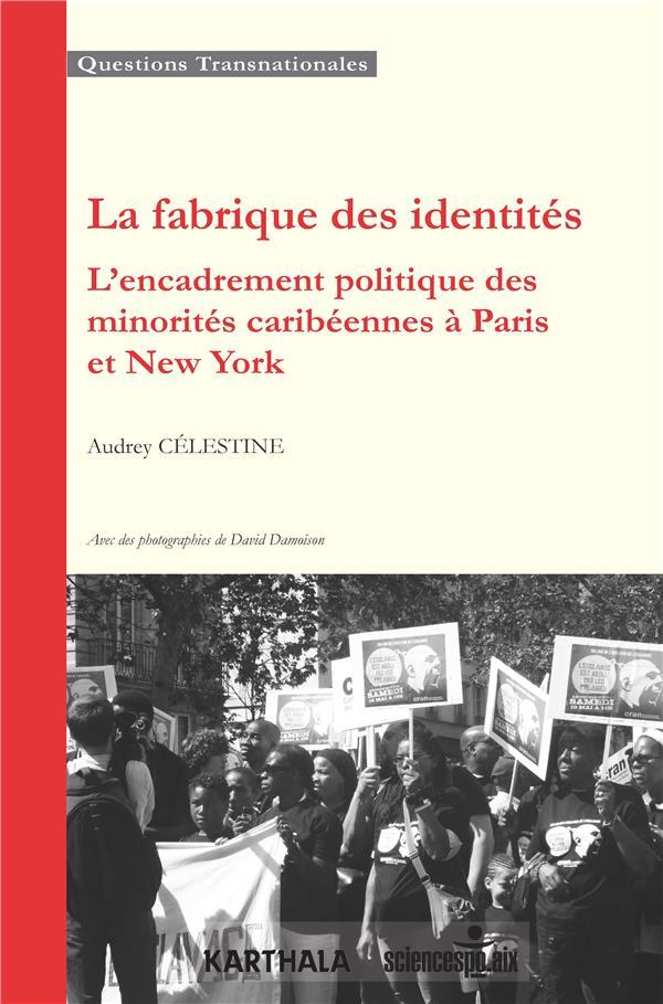 FABRIQUE DES IDENTITES. L'ENCADREMENT POLITIQUE DES MINORITES CARIBEENNES A PARIS ET NEW YORK