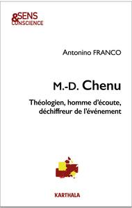 M.D.CHENU. THEOLOGIEN, HOMME D'ECOUTE, DECHIFFREUR DE L'EVENEMENT