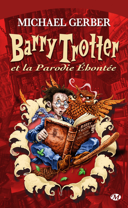 BARRY TROTTER, T1 : BARRY TROTTER ET LA PARODIE EHONTEE