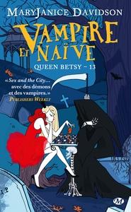 QUEEN BETSY, T13 : VAMPIRE ET NAIVE