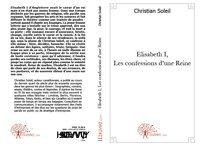 ELISABETH I, LES CONFESSIONS D'UNE REINE