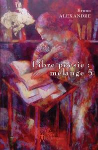 LIBRE POESIE : MELANGE 5