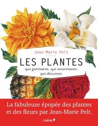 LES PLANTES QUI GUERISSENT, QUI NOURRISSENT, QUI DECORENT PAR JEAN-MARIE PELT