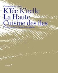 K'FEE K'NELLE : LA HAUTE CUISINE DES ILES