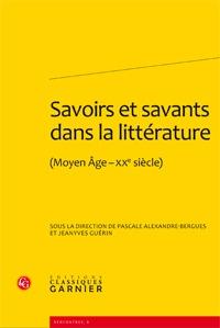 SAVOIRS ET SAVANTS DANS LA LITTERATURE - (MOYEN AGE-XXE SIECLE)