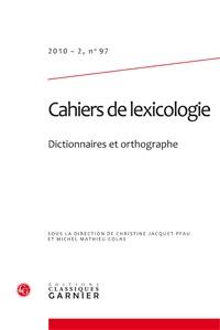 CAHIERS DE LEXICOLOGIE 2010 - 2, N  97 - DICTIONNAIRES ET ORTHOGRAPHE