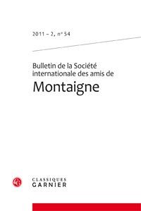 BULLETIN DE LA SOCIETE INTERNATIONALE DES AMIS DE MONTAIGNE 2011 - 2, N  54 - VA