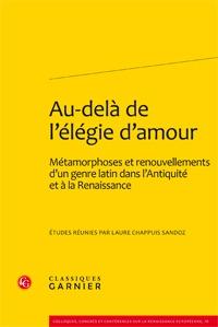 AU-DELA DE L'ELEGIE D'AMOUR - METAMORPHOSES ET RENOUVELLEMENTS D'UN GENRE LATIN