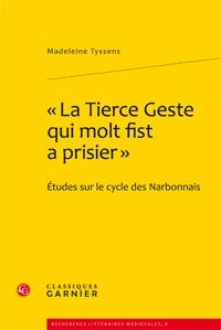 """"""" LA TIERCE GESTE QUI MOLT FIST A PRISIER """" - ETUDES SUR LE CYCLE DES NARBONNAIS"""