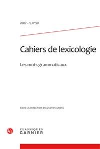 CAHIERS DE LEXICOLOGIE 2007 - 1, N  90 - LES MOTS GRAMMATICAUX