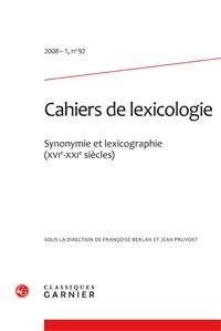 CAHIERS DE LEXICOLOGIE 2008 - 1, N  92 - SYNONYMIE ET LEXICOGRAPHIE (XVIE-XXIE S