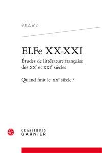ELFE XX-XXI 2012, N  2 - ETUDES DE LITTERATURE FRANCAISE DES XXE ET XXIE SIECLES - ETUDES DE LITTERA
