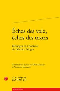 ECHOS DES VOIX, ECHOS DES TEXTES - MELANGES EN L'HONNEUR DE BEATRICE PERIGOT