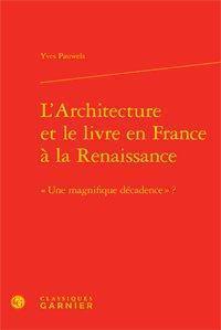 """L'ARCHITECTURE ET LE LIVRE EN FRANCE A LA RENAISSANCE - """" UNE MAGNIFIQUE DECADEN"""
