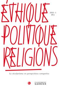 ETHIQUE, POLITIQUE, RELIGIONS 2013 - 1, N  2 - LE SECULARISME EN PERSPECTIVES CO