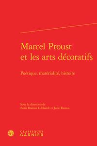 MARCEL PROUST ET LES ARTS DECORATIFS - POETIQUE, MATERIALITE, HISTOIRE