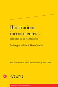 ILLUSTRATIONS INCONSCIENTES : ECRITURES DE LA RENAISSANCE - MELANGES OFFERTS A T - MELANGES OFFERTS