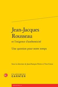 JEAN-JACQUES ROUSSEAU ET L'EXIGENCE D'AUTHENTICITE - UNE QUESTION POUR NOTRE TEM - UNE QUESTION POUR