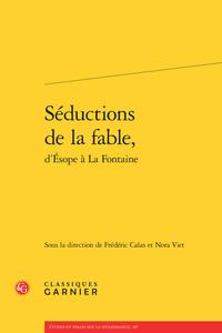 SEDUCTIONS DE LA FABLE, D'ESOPE A LA FONTAINE