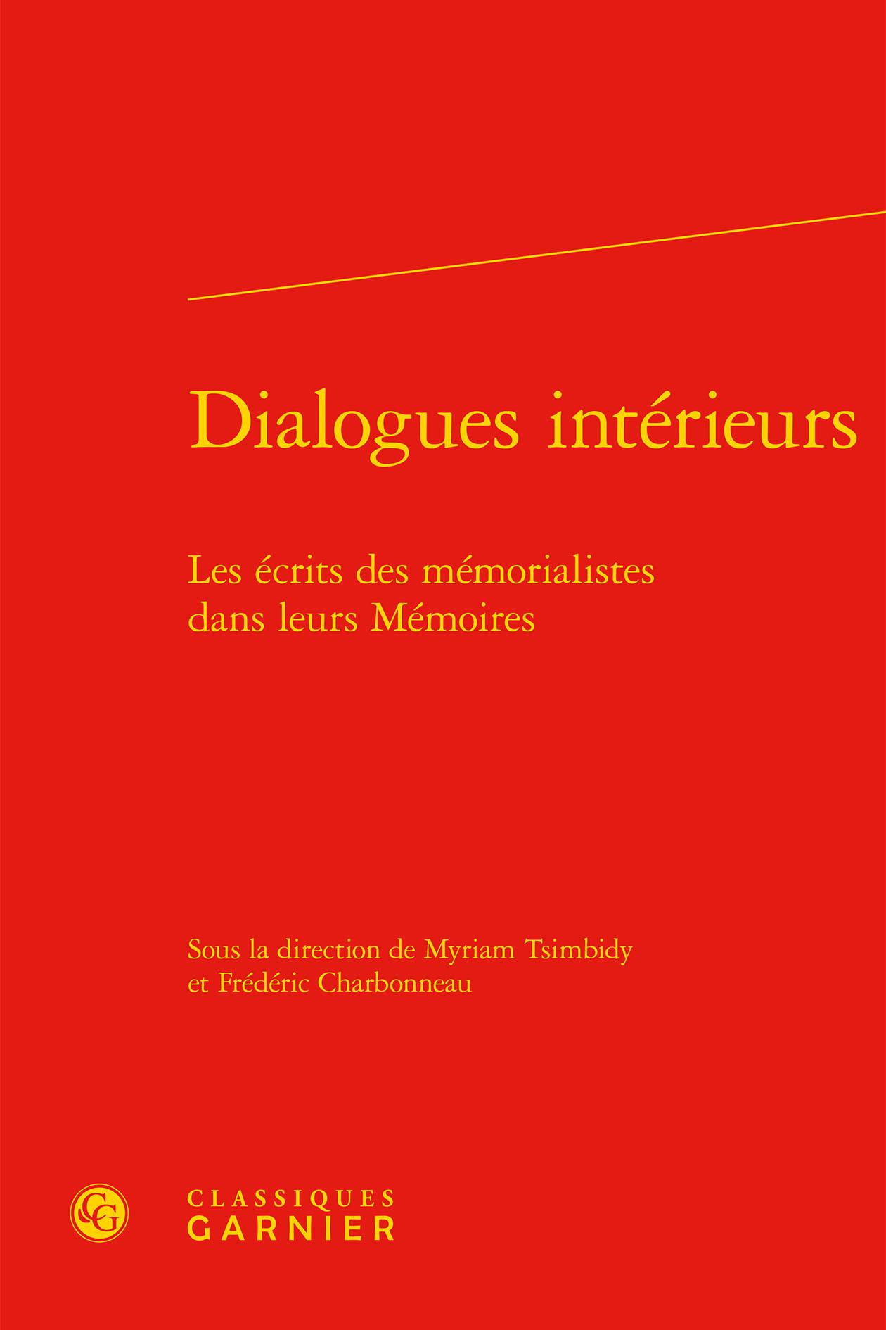 DIALOGUES INTERIEURS - LES ECRITS DES MEMORIALISTES DANS LEURS MEMOIRES