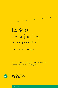 """LE SENS DE LA JUSTICE, UNE """" UTOPIE REALISTE """" ? - RAWLS ET SES CRITIQUES"""