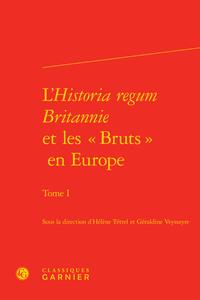 """L'<I>HISTORIA REGUM BRITANNIE</I> ET LES """" BRUTS """" EN EUROPE. TOME I"""