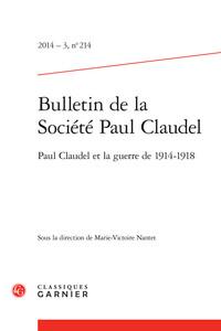BULLETIN DE LA SOCIETE PAUL CLAUDEL 2014 - 3, N  214 - PAUL CLAUDEL ET LA GUERRE - PAUL CLAUDEL ET L