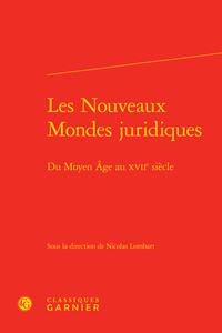 LES NOUVEAUX MONDES JURIDIQUES - DU MOYEN AGE AU XVIIE SIECLE