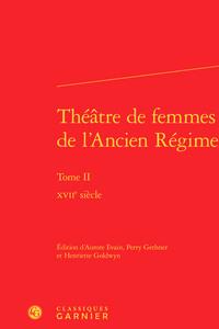 THEATRE DE FEMMES DE L'ANCIEN REGIME. TOME II - XVIIE SIECLE