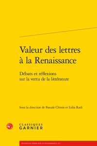 VALEUR DES LETTRES A LA RENAISSANCE - DEBATS ET REFLEXIONS SUR LA VERTU DE LA LI