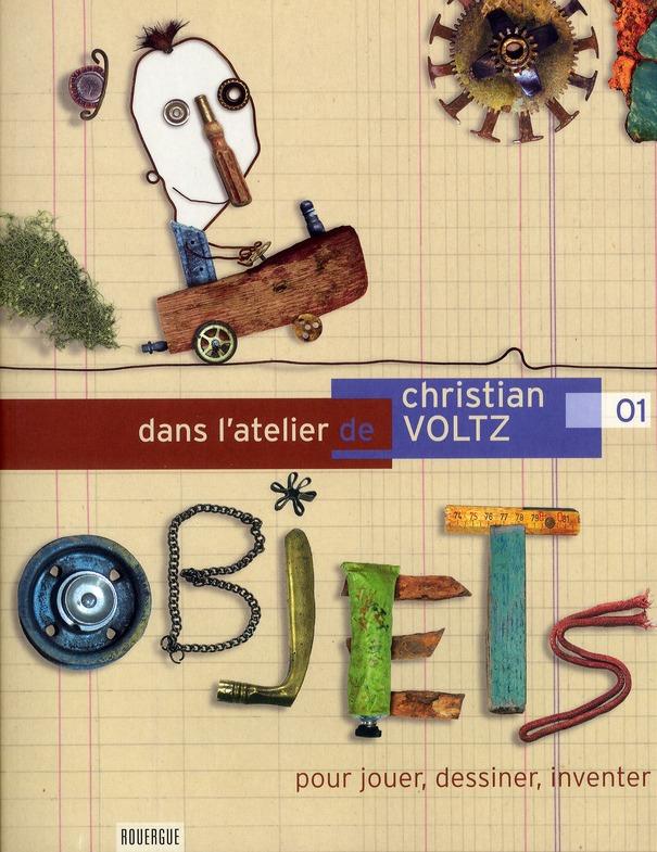 DANS L'ATELIER DE CHRISTIAN VOLTZ POUR JOUER, DESSINER, INVENTER