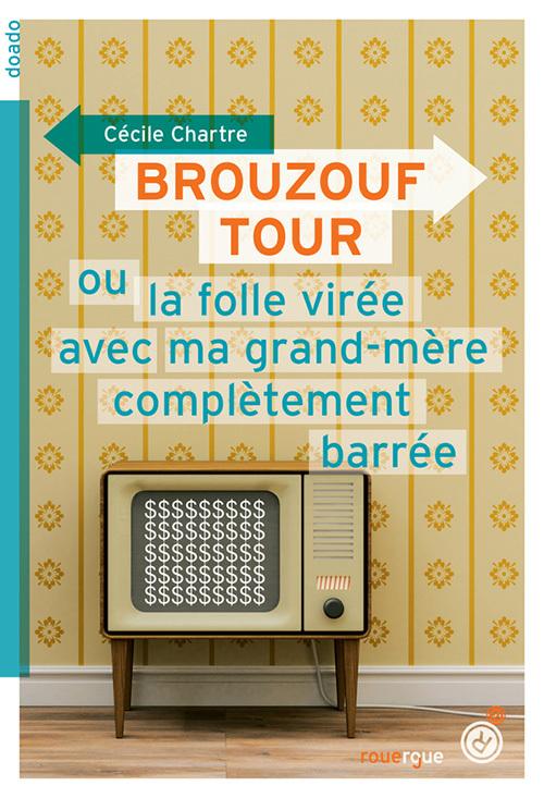 BROUZOUF TOUR OU LA FOLLE VIREE AVEC MA GRAND-MERE COMPLETEMENT BARREE