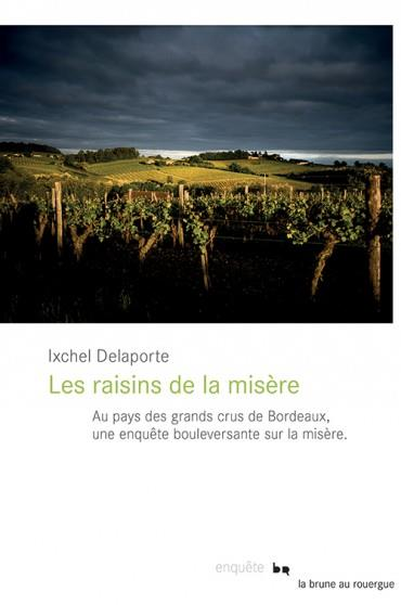 RAISINS DE LA MISERE (LES) - UNE ENQUETE SUR LA FACE CACHEE DES CHATEAUX BORDELAIS