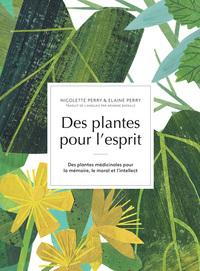 DES PLANTES POUR L'ESPRIT - DES PLANTES MEDICINALES POUR LA MEMOIRE, LE MORAL ET L'INTELLECT