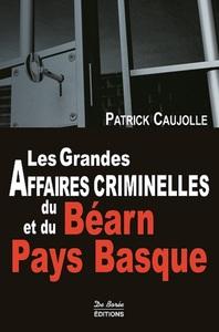 GRANDES AFFAIRES CRIMINELLES DU BEARN ET DU PAYS BASQUE(LES)