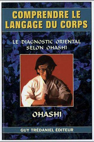 COMPRENDRE LE LANGAGE DU CORPS,LE DIAGNOSTIC ORIENTAL SELON OHASHI