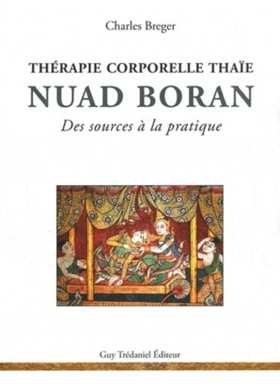 NUAD BORAN, THERAPIE CORPORELLE THAIE, DES SOURCES A LA PRATIQUE