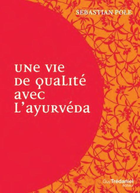 VIE DE QUALITE AVEC L'AYURVEDA (UNE)