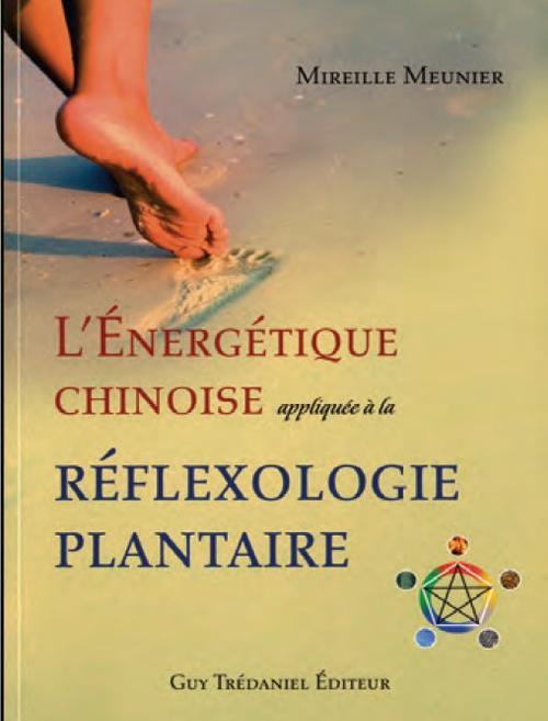 ENERGETIQUE CHINOISE APPLIQUEE A LA REFLEXOLOGIE PLANTAIRE (L')