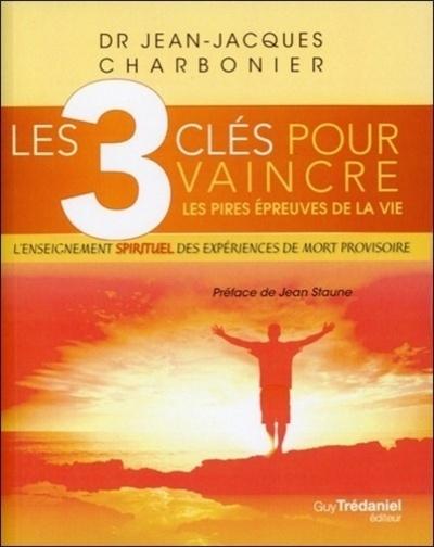 3 CLES POUR VAINCRE LES PIRES EPREUVES DE LA VIE (LES)