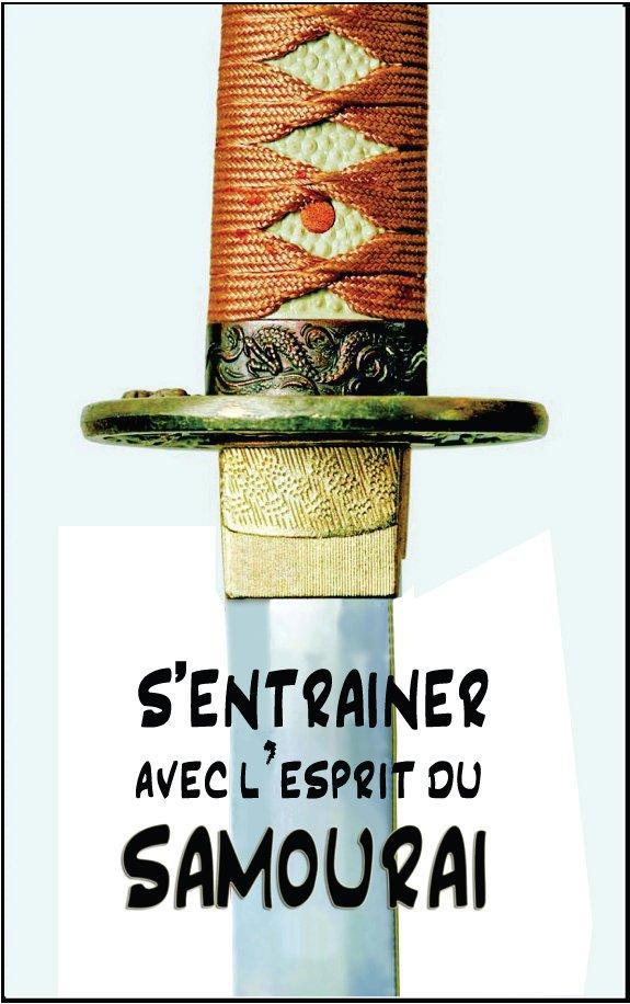 ENTRAINER AVEC L'ESPRIT DU SAMOURAI (S')