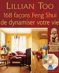 168 FACONS FENG-SHUI DE DYNAMISER VOTRE VIE