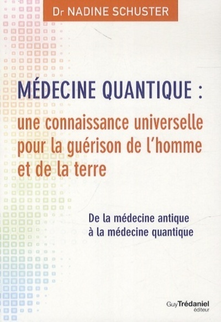 MEDECINE QUANTIQUE : UNE CONNAISSANCE UNIVERSELLE POUR LA GUERISON DE L'HOMME