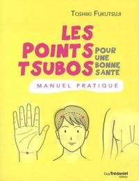 POINTS TSUBOS POUR UNE BONNE SANTE (LES)