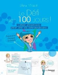 LE DEFI DES 100 JOURS ! CAHIER D'EXERCICES POUR UNE VIE EXTRAORDINAIRE